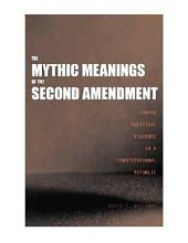The Mythic Meanings of the Second Amendment: Taming Political Violence in a Constitutional Republic