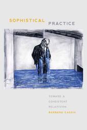 Sophistical Practice: Toward a Consistent Relativism