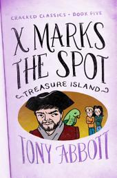 X Marks the Spot: (Treasure Island)