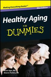 Healthy Aging For Dummies®, Mini Edition