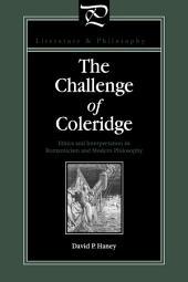 The Challenge of Coleridge: Ethics and Interpretation in Romanticism and Modern Philosophy