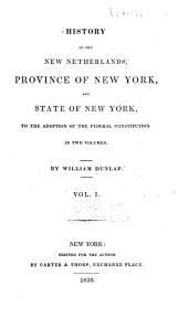 History of the New Netherlands, province of New York, and state of New York, to the adoption of the federal Constitution: by William Dunlap