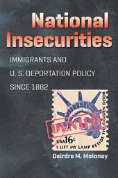 National Insecurities: Immigrants and U.S. Deportation Policy since 1882