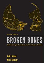 BROKEN BONES: Anthropological Analysis of Blunt Force Trauma (2nd Ed.)