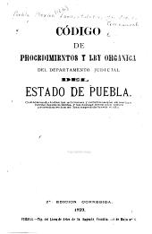 Código de procedimientos y ley orgánica del Departamento judicial del estado de Puebla: Conteniendo todas las adiciones y reformas que se les han hecho hasta la fecha, y las demas leyes que sobre procedimientos se han expedido hasta el día