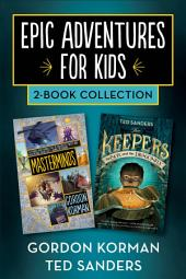 Epic Adventures for Kids 2-Book Collection: Masterminds and The Keepers: The Box and the Dragonfly