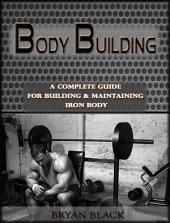 Body Building :A Complete Guide for building and maintaining iron body muscle.