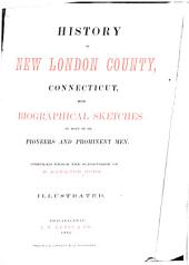 History of New London County, Connecticut: With Biographical Sketches of Many of Its Pioneers and Prominent Men