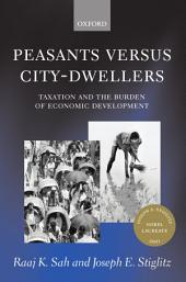 Peasants Versus City-Dwellers : Taxation and the Burden of Economic Development: Taxation and the Burden of Economic Development