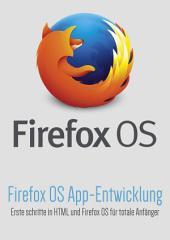 Firefox OS App-Entwicklung: Erste schritte in HTML und Firefox OS für totale Anfänger