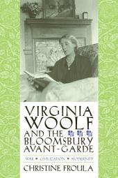 Virginia Woolf and the Bloomsbury Avant-Garde: War, Civilization, Modernity