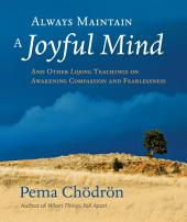 Always Maintain a Joyful Mind: And Other Lojong Teachings on Awakening Compassion and Fearlessness