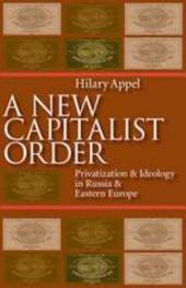 A New Capitalist Order: Privatization & Ideology in Russia & Eastern Europe