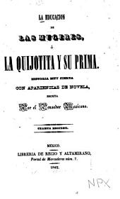 La educacion de las mugeres: ó La Quijotita y su prima