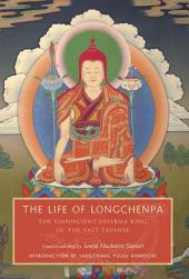 The Life of Longchenpa: The Omniscient Dharma King of the Vast Expanse