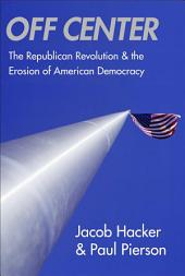 Off Center: The Republican Revolution and the Erosion of American Democracy