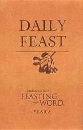 Daily Feast: Meditations from Feasting on the Word, Year A
