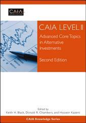 CAIA Level II: Advanced Core Topics in Alternative Investments, Edition 2