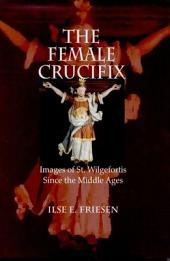 The Female Crucifix: Images of St. Wilgefortis Since the Middle Ages