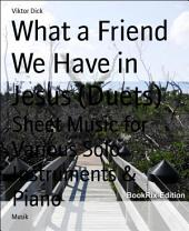 What a Friend We Have in Jesus (Duets): Sheet Music for Various Solo Instruments & Piano