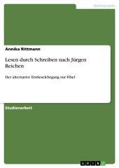 Lesen durch Schreiben nach Jürgen Reichen: Der alternative Erstleselehrgang zur Fibel