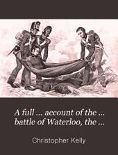 A full ... account of the ... battle of Waterloo, the second restoration of Louis xviii, and the deportation of Napoleon