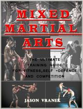 Mixed Martial Arts :The Ultimate Training Guide For Fitness, Self Defense, and Competition