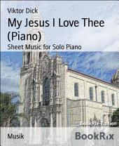 My Jesus I Love Thee (Piano): Sheet Music for Solo Piano