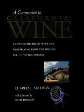 A Companion to California Wine: An Encyclopedia of Wine and Winemaking from the Mission Period to the Present