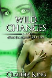 Wild Changes: Wild Instincts, Part 5 (Werewolf Erotic Romance)