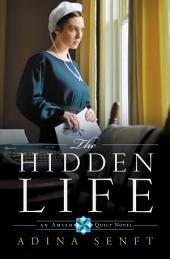 The Hidden Life: An Amish Quilt Novel