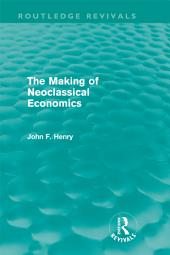 The Making of Neoclassical Economics (Routledge Revivals)