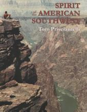Spirit of the American Southwest: Geology, Ancient Eras and Prehistoric People, Hiking Through Time