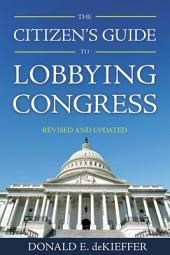 The Citizen's Guide to Lobbying Congress (Rev and Updated Ed)