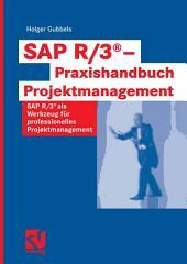 SAP R/3® - Praxishandbuch Projektmanagement: SAP R/3® als Werkzeug für professionelles Projektmanagement