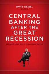 Central Banking after the Great Recession: Lessons Learned, Challenges Ahead
