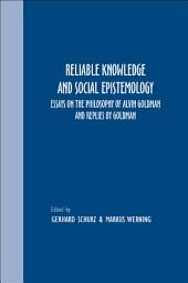 Reliable Knowledge and Social Epistemology: Essays on the Philosophy of Alvin Goldman and Replies by Goldman
