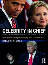 """Celebrity in Chief: A History of the Presidents and the Culture of Stardom, With a New Epilogue on Hillary and """"The Donald"""""""
