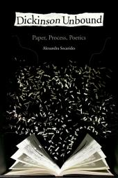 Dickinson Unbound: Paper, Process, Poetics