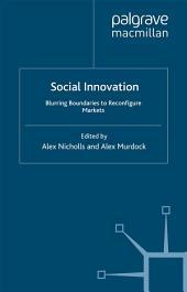 Social Innovation: Blurring Boundaries to Reconfigure Markets