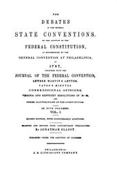 The debates in the several State conventions: on the adoption of the federal Constitution, as recommended by the general convention at Philadelphia, in 1787