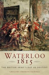 Waterloo 1815: Britain's Day of Destiny