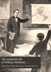 The authentic life of William McKinley ...: together with a life sketch of Theodore Roosevelt ...