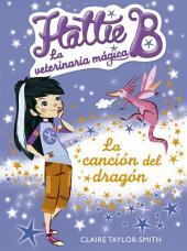 Hattie B. La veterinaria mágica 1. La canción del dragón
