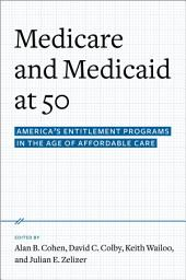 Medicare and Medicaid at 50: America's Entitlement Programs in the Age of Affordable Care