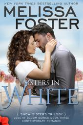 Sisters in White (Love in Bloom: Snow Sisters, Book 3) Contemporary Romance