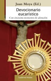 Devocionario eucarístico: Con cincuenta momentos de adoración