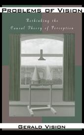 Problems of Vision : Rethinking the Causal Theory of Perception: Rethinking the Causal Theory of Perception