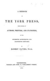 A Memoir of the York Press, with notices of authors, printers, and stationers, in the sixteenth, seventeenth, and eighteenth centuries