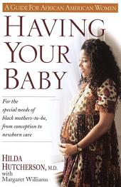 Having Your Baby: For the Special Needs of Black Mothers-To-Be, from Conception to Newborn Care
